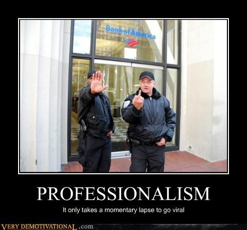 PROFESSIONALISM It only takes a momentary lapse to go viral