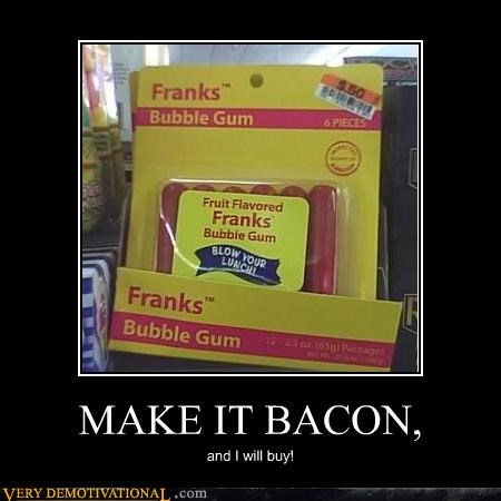 bacon,bubble gum,franks,hilarious,wtf
