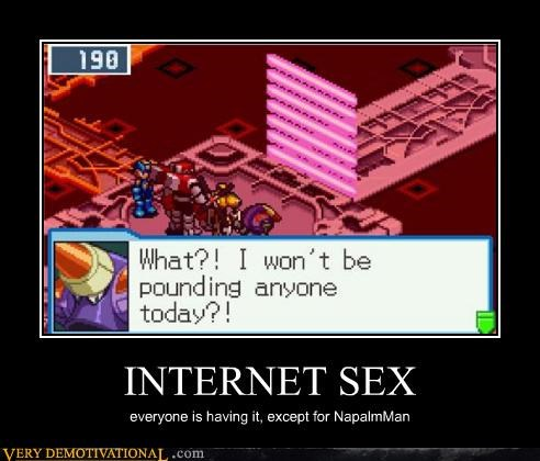 INTERNET SEX everyone is having it, except for NapalmMan