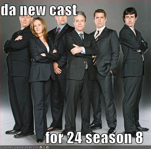 da new cast for 24 season 8 - Cheezburger - Funny Memes