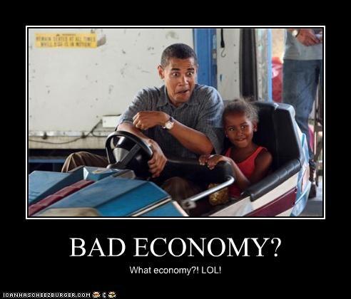 BAD ECONOMY? What economy?! LOL!