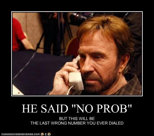 "HE SAID ""NO PROB"" BUT THIS WILL BE THE LAST WRONG NUMBER YOU EVER DIALED"