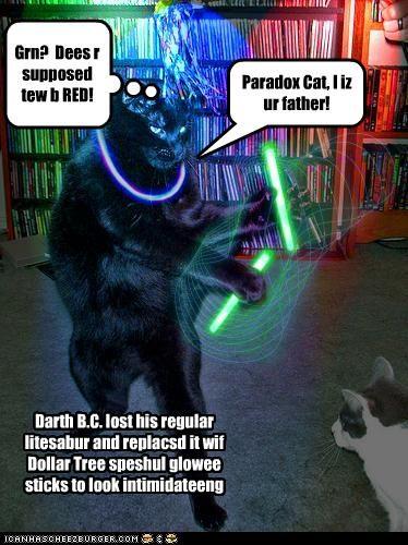 Grn? Dees r supposed tew b RED! Darth B.C. lost his regular litesabur and replacsd it wif Dollar Tree speshul glowee sticks to look intimidateeng Paradox Cat, I iz ur father!