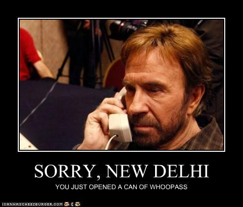 SORRY, NEW DELHI YOU JUST OPENED A CAN OF WHOOPASS