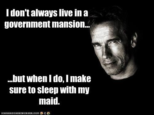 I don't always live in a government mansion... ...but when I do, I make sure to sleep with my maid.