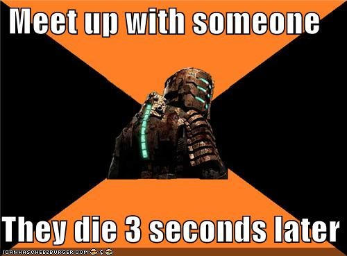 dead space Death isaac Memes video games - 4962256896