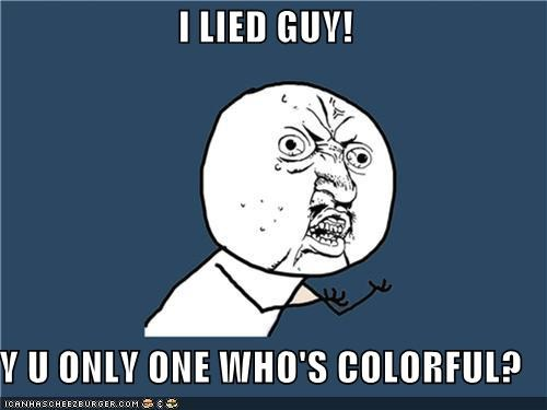 color,i lied,white,Y U No Guy