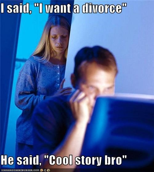 bro,cool story,divorce,Internet Husband,Sad,wife