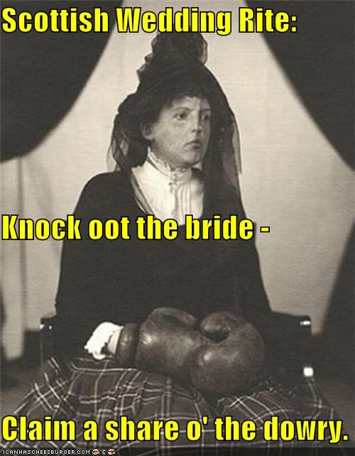Scottish Wedding Rite: Knock oot the bride - Claim a share o' the dowry.