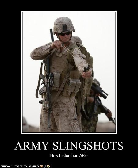 ARMY SLINGSHOTS Now better than AKs.