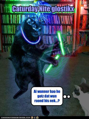 Caturday Nite glostikx Ai wunner hao he gotz dat wun raond his nek...? Caturday Nite glostikx