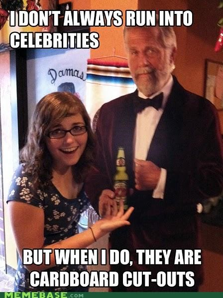 cardboard,celeb,cut outs,disappointment,the most interesting man in the world
