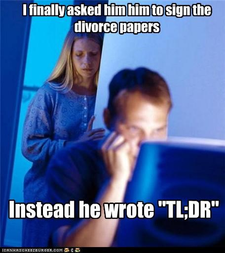 "I finally asked him him to sign the divorce papers Instead he wrote ""TL;DR"""