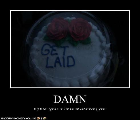 DAMN my mom gets me the same cake every year