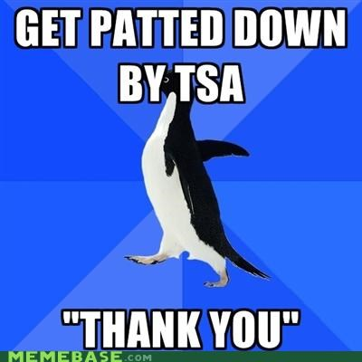 airports cavity pat down socially awkward penguin TSA