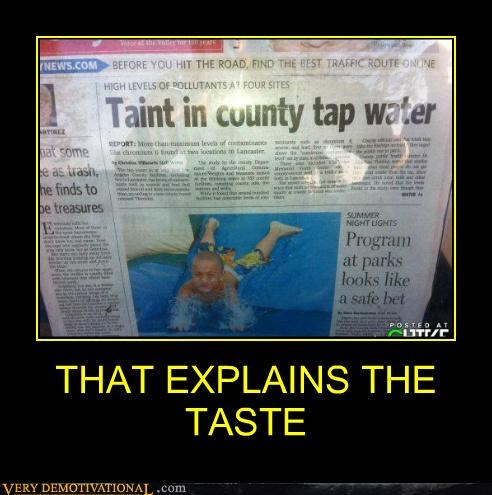 eww,hilarious,news,taint,taste,water