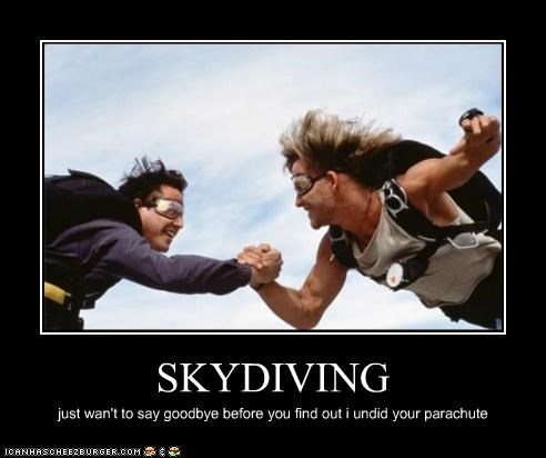 SKYDIVING just wan't to say goodbye before you find out i undid your parachute