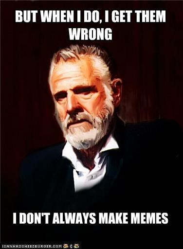 backwards,Memes,the most interesting man in the world,wrong