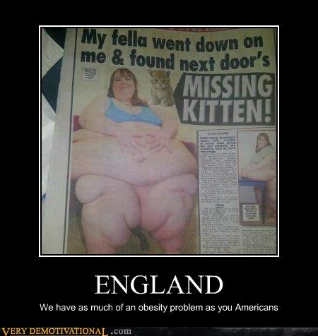 ENGLAND We have as much of an obesity problem as you Americans