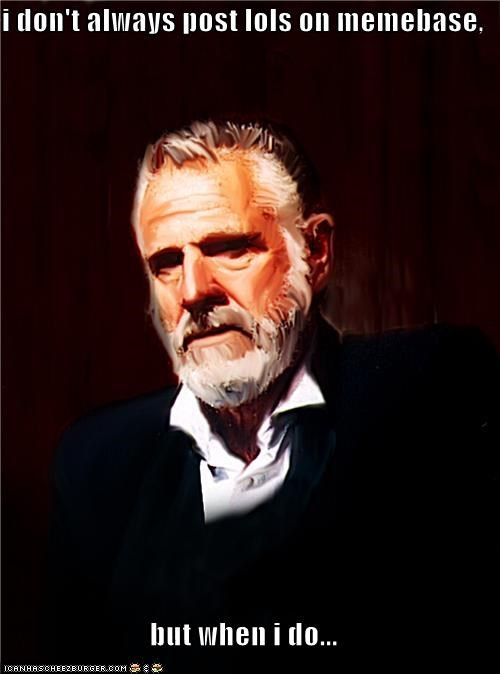 anticipation,cliffhanger,man,post,the most interesting man in the world,youll-see