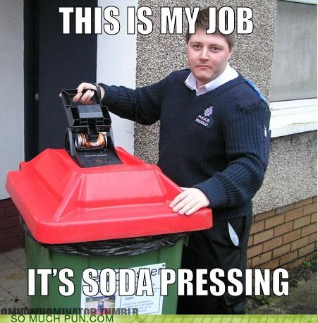 depressing,double meaning,homophones,job,literalism,pressing,soda,work