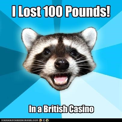 britain casino Lame Pun Coon pounds rigged weight - 4970077184