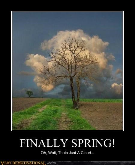 FINALLY SPRING! Oh, Wait, Thats Just A Cloud...