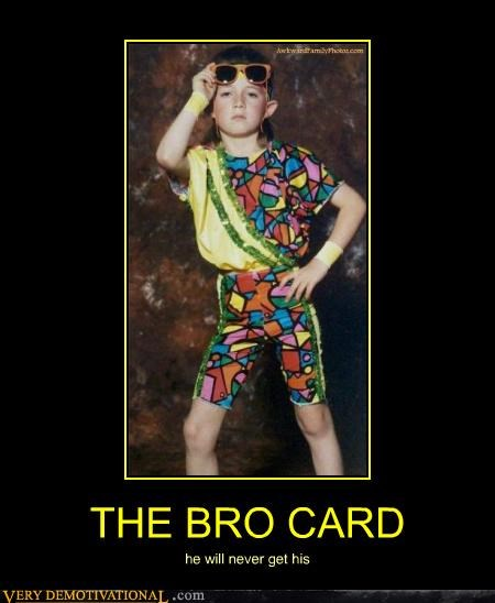 THE BRO CARD he will never get his