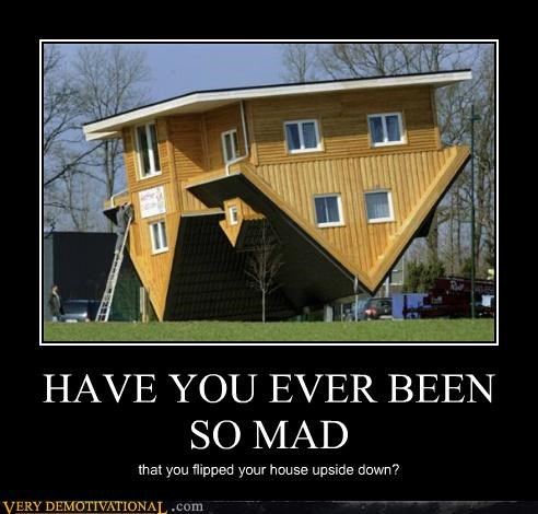 angry flipped hilarious house mad - 4972999936