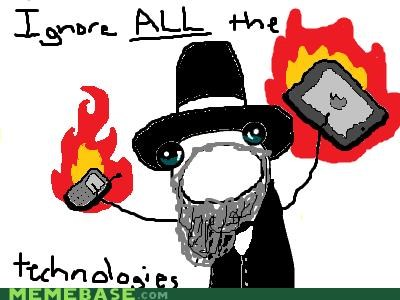 all the things,amish,burning,ignore,like,Memes,technology