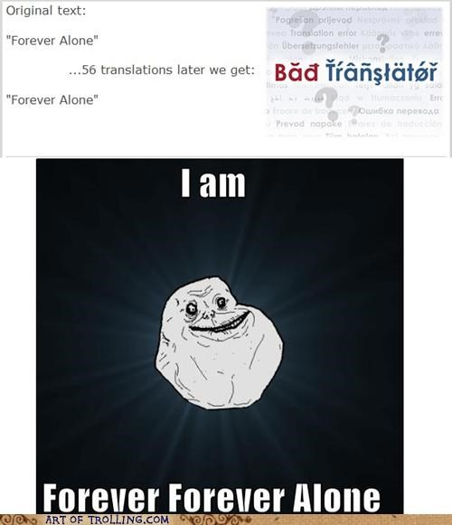 Bad Translator,doubly so,forever alone,Sad