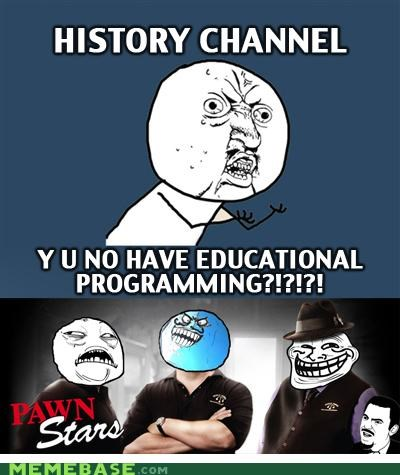 channel history i lied pawn stars troll Y U No Guy