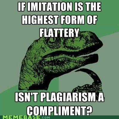 compliments,flattery,guilt,imitation,philosoraptor,plagiarism