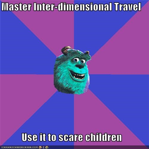 Master Inter-dimensional Travel Use it to scare children