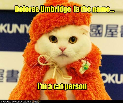 Dolores Umbridge is the name... I'm a cat person