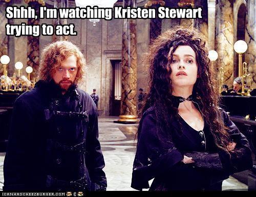 Shhh, I'm watching Kristen Stewart trying to act.