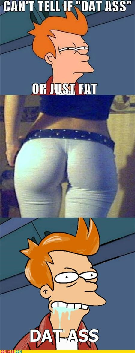 cant tell if trolling,dat ass,fry meme,futurama,the internets