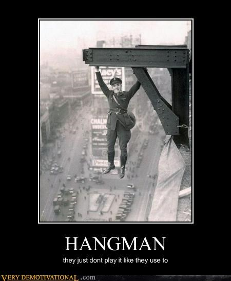 HANGMAN they just dont play it like they use to