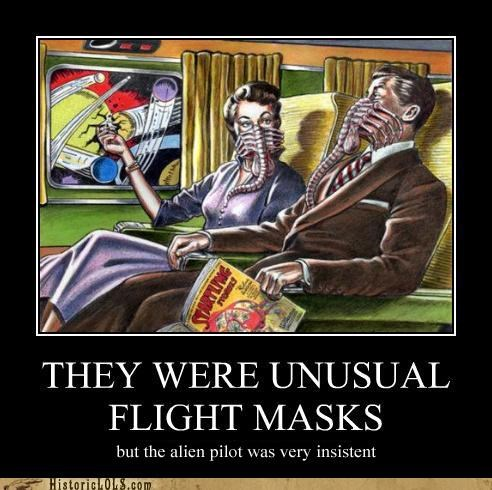 THEY WERE UNUSUAL FLIGHT MASKS but the alien pilot was very insistant