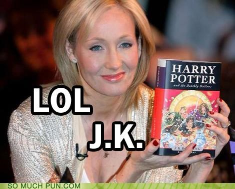 double meaning Harry Potter internet speak j-k-rowling jk just kidding lingo literalism lol slang - 4985014784
