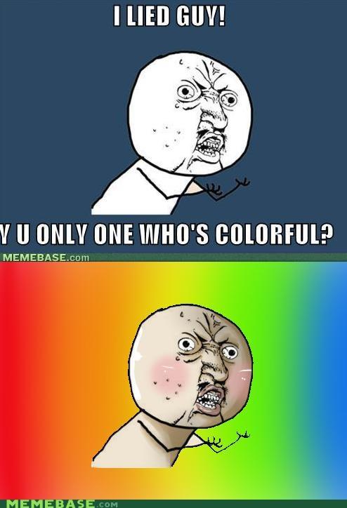 arms color face i lied rainbow space Y U NO Y U No Guy - 4985123584