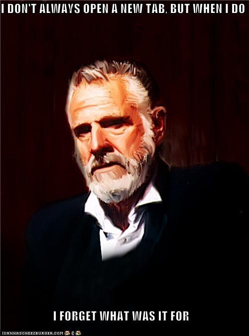 forget internet mind tab the most interesting man in the world