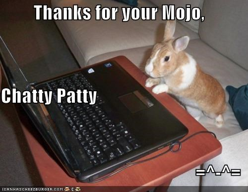 Thanks For Your Mojo Chatty Patty Cheezburger Funny Memes