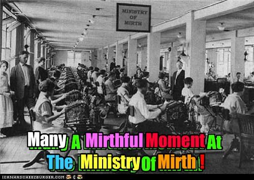 Many A Mirthful Moment At The Ministry Of Mirth! Ministry Mirth ! The Mirthful Moment Many