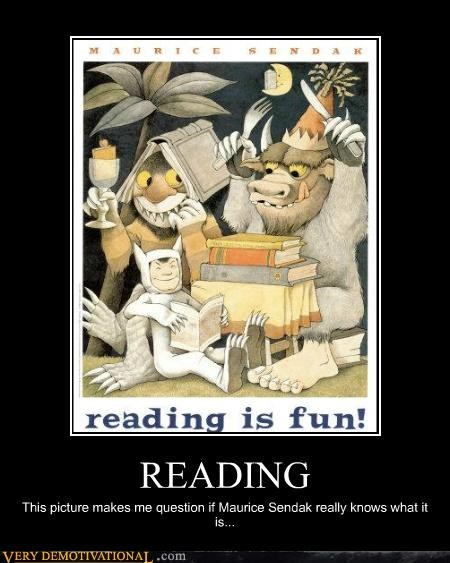 READING This picture makes me question if Maurice Sendak really knows what it is...