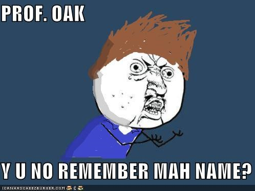gary,grandfather,name,professor oak,Y U NO