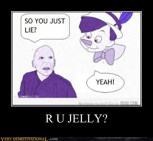 hilarious,pinocchio,u jelly,voldemort,wtf
