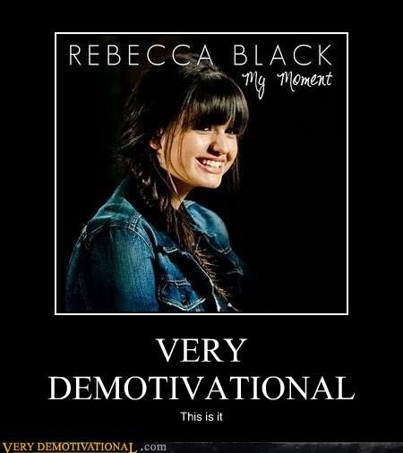 hilarious,Music,Rebecca Black,very demotivational