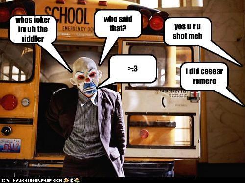 whos joker im uh the riddler yes u r u shot meh who said that? i did cesear romero >:3