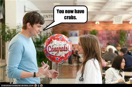 You now have crabs.
